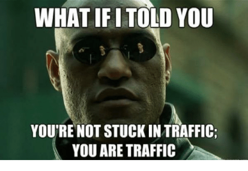 what-if-i-told-you-youre-not-stuck-intraffic-you-674345